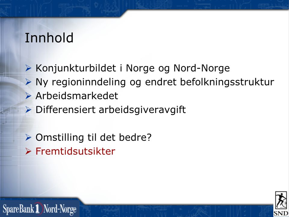 Innhold  Konjunkturbildet i Norge og Nord-Norge  Ny regioninndeling og endret befolkningsstruktur  Arbeidsmarkedet  Differensiert arbeidsgiveravgi