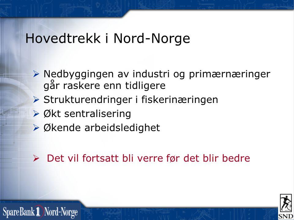 Hovedtrekk i Nord-Norge  Nedbyggingen av industri og primærnæringer går raskere enn tidligere  Strukturendringer i fiskerinæringen  Økt sentralisering  Økende arbeidsledighet  Det vil fortsatt bli verre før det blir bedre