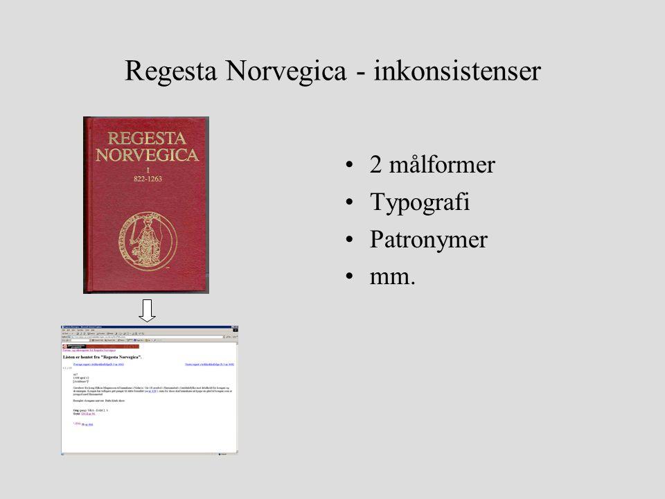 Regesta Norvegica - inkonsistenser •2 målformer •Typografi •Patronymer •mm.