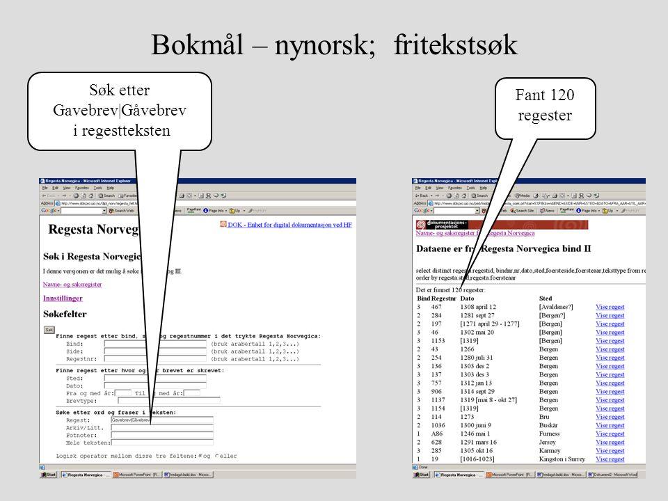 Bokmål – nynorsk; fritekstsøk Søk etter Gavebrev|Gåvebrev i regestteksten Fant 120 regester