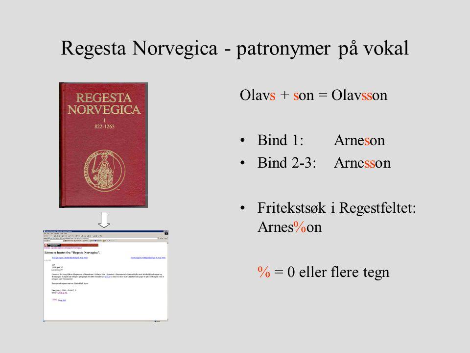 Regesta Norvegica - patronymer på vokal Olavs + son = Olavsson •Bind 1: Arneson •Bind 2-3:Arnesson •Fritekstsøk i Regestfeltet: Arnes%on % = 0 eller flere tegn