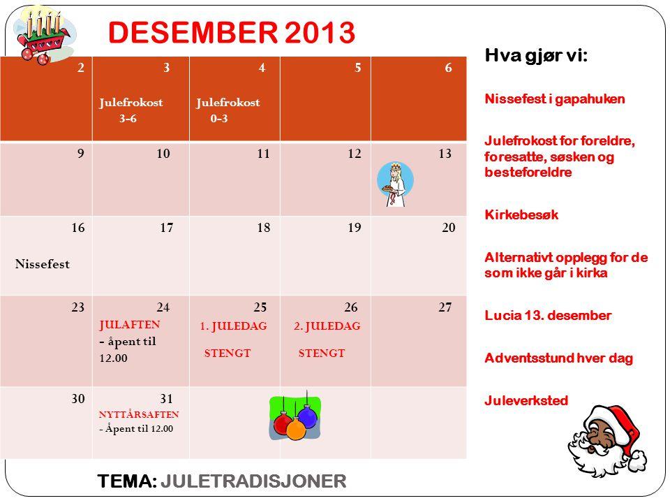DESEMBER 2013 TEMA: JULETRADISJONER Hva gjør vi: Nissefest i gapahuken Julefrokost for foreldre, foresatte, søsken og besteforeldre Kirkebesøk Alternativt opplegg for de som ikke går i kirka Lucia 13.