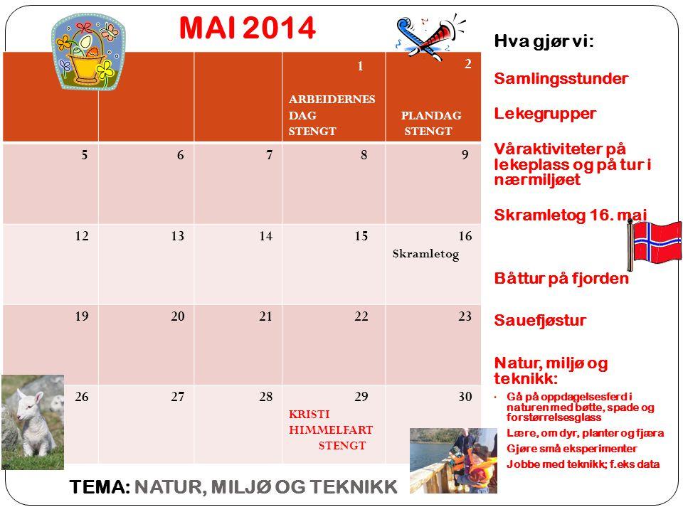 MAI 2014 Hva gjør vi: Samlingsstunder Lekegrupper Våraktiviteter på lekeplass og på tur i nærmiljøet Skramletog 16.