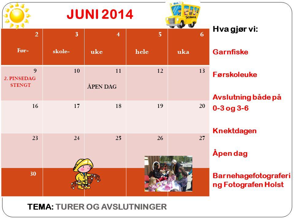 JUNI 2014 Hva gjør vi: Garnfiske Førskoleuke Avslutning både på 0-3 og 3-6 Knektdagen Åpen dag Barnehagefotograferi ng Fotografen Holst TEMA: TURER OG AVSLUTNINGER 2 Før- 3 skole- 4 uke 5 hele 6 uka 9 2.