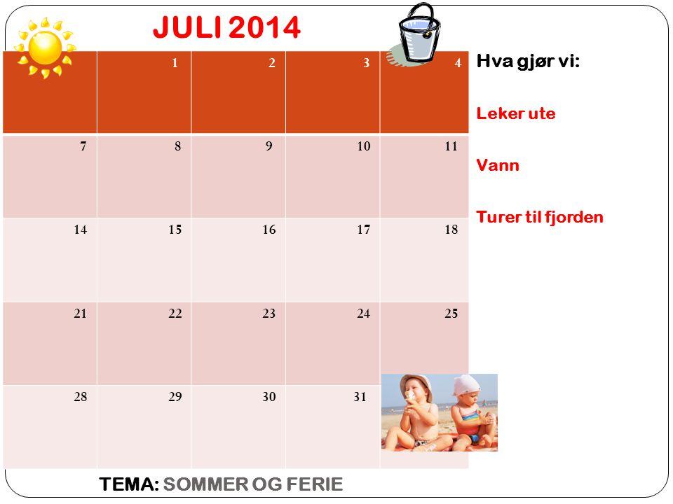 JULI 2014 Hva gjør vi: Leker ute Vann Turer til fjorden TEMA: SOMMER OG FERIE 1 2 3 4 7 8 9 10 11 14 15 16 17 18 21 22 23 24 25 28 29 30 31
