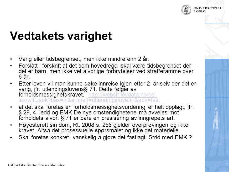 Det juridiske fakultet, Universitetet i Oslo Vedtakets varighet •Varig eller tidsbegrenset, men ikke mindre enn 2 år. •Forslått i forskrift at det som