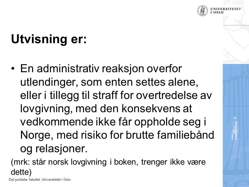 Det juridiske fakultet, Universitetet i Oslo Utvisning er: •En administrativ reaksjon overfor utlendinger, som enten settes alene, eller i tillegg til