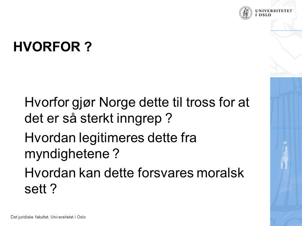 Det juridiske fakultet, Universitetet i Oslo HVORFOR ? Hvorfor gjør Norge dette til tross for at det er så sterkt inngrep ? Hvordan legitimeres dette