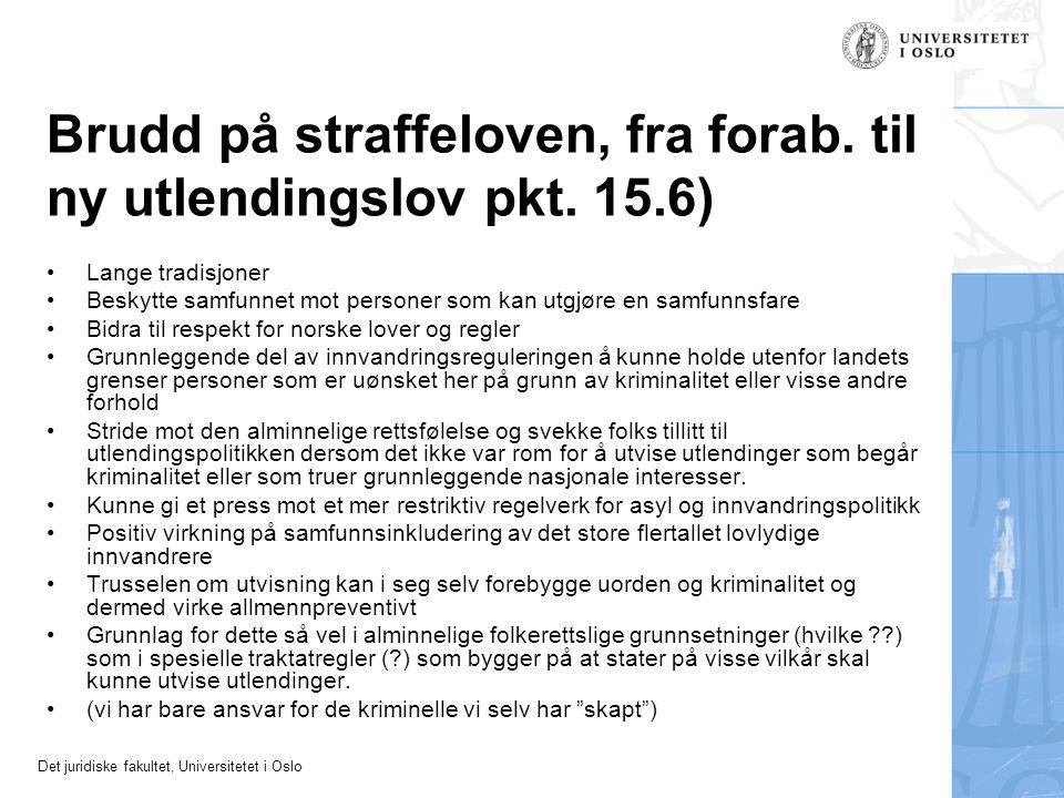 Det juridiske fakultet, Universitetet i Oslo Brudd på straffeloven, fra forab. til ny utlendingslov pkt. 15.6) •Lange tradisjoner •Beskytte samfunnet