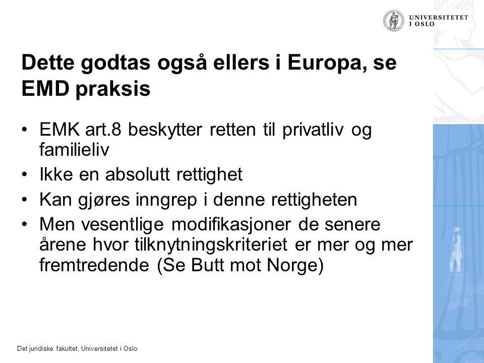 Det juridiske fakultet, Universitetet i Oslo Dette godtas også ellers i Europa, se EMD praksis •EMK art.8 beskytter retten til privatliv og familieliv