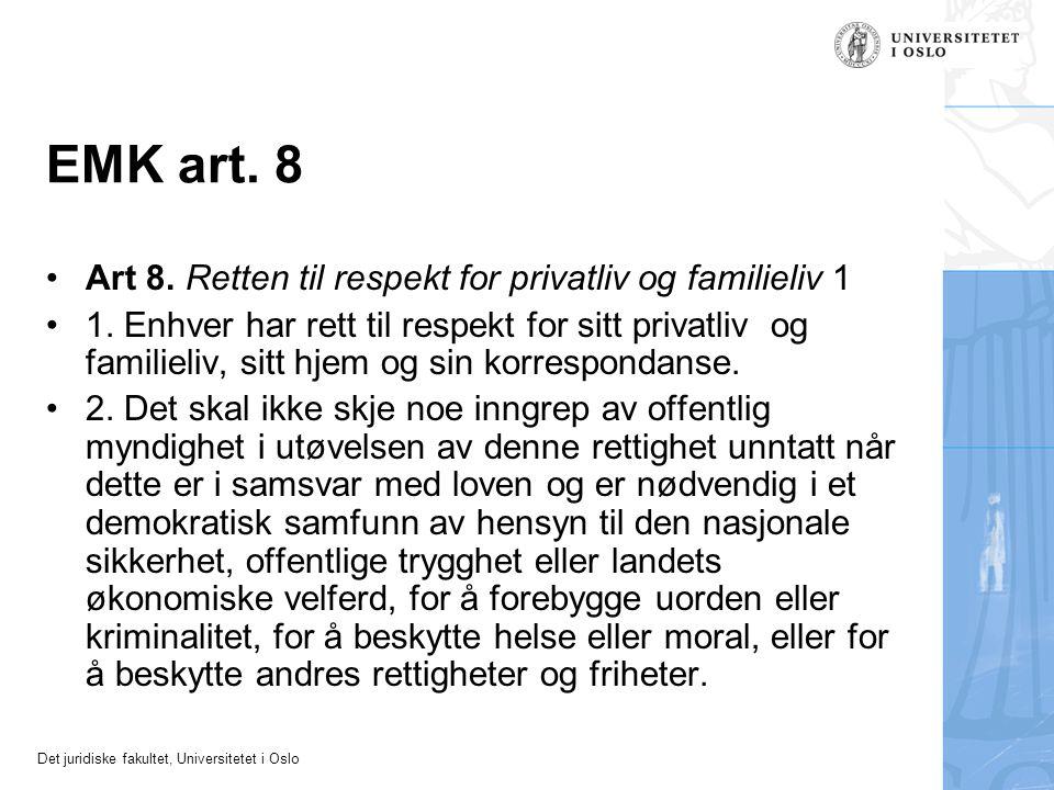 Det juridiske fakultet, Universitetet i Oslo EMK art. 8 •Art 8. Retten til respekt for privatliv og familieliv 1 •1. Enhver har rett til respekt for s