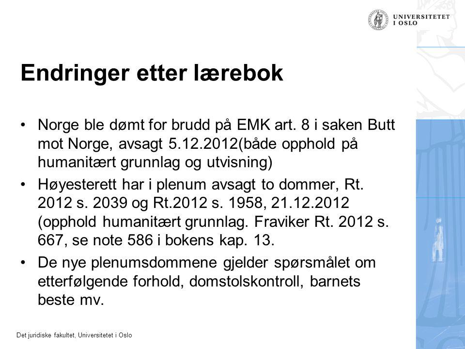 Det juridiske fakultet, Universitetet i Oslo Endringer etter lærebok •Norge ble dømt for brudd på EMK art. 8 i saken Butt mot Norge, avsagt 5.12.2012(