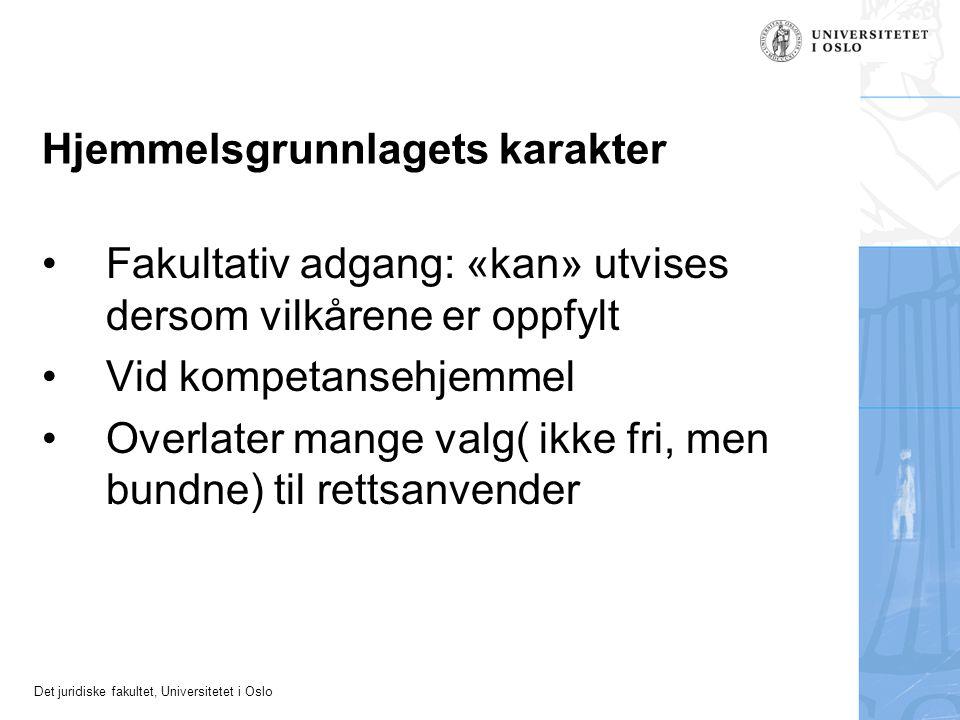 Det juridiske fakultet, Universitetet i Oslo Hjemmelsgrunnlagets karakter •Fakultativ adgang: «kan» utvises dersom vilkårene er oppfylt •Vid kompetans
