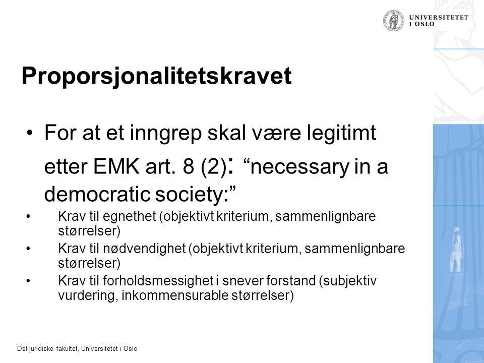 """Det juridiske fakultet, Universitetet i Oslo Proporsjonalitetskravet •For at et inngrep skal være legitimt etter EMK art. 8 (2) : """"necessary in a demo"""
