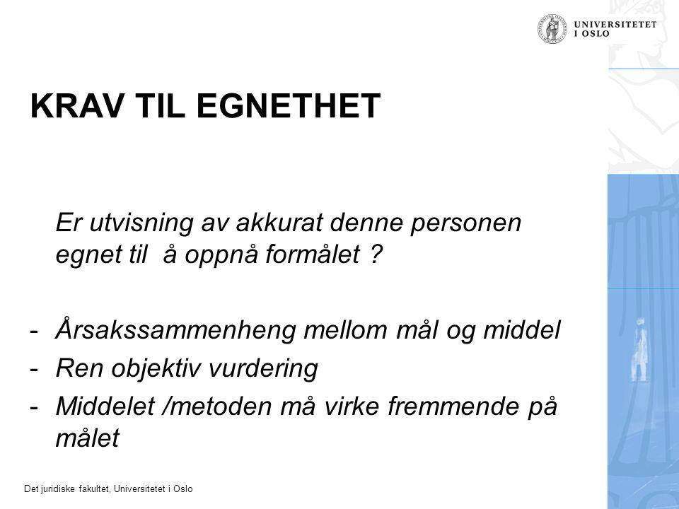 Det juridiske fakultet, Universitetet i Oslo KRAV TIL EGNETHET Er utvisning av akkurat denne personen egnet til å oppnå formålet ? -Årsakssammenheng m