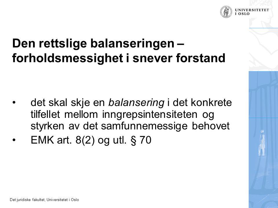Det juridiske fakultet, Universitetet i Oslo Den rettslige balanseringen – forholdsmessighet i snever forstand •det skal skje en balansering i det kon