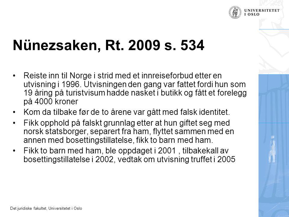Det juridiske fakultet, Universitetet i Oslo Nünezsaken, Rt. 2009 s. 534 •Reiste inn til Norge i strid med et innreiseforbud etter en utvisning i 1996