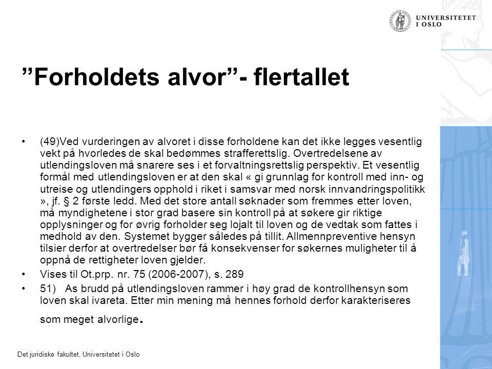 """Det juridiske fakultet, Universitetet i Oslo """"Forholdets alvor""""- flertallet •(49)Ved vurderingen av alvoret i disse forholdene kan det ikke legges ves"""