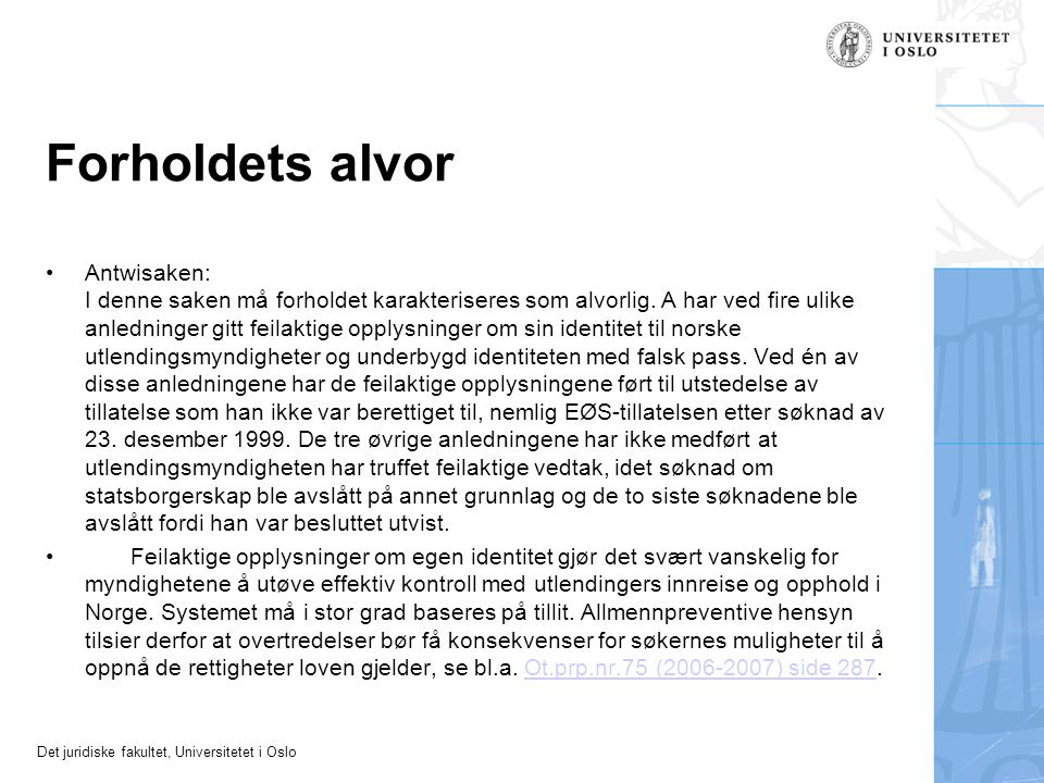 Det juridiske fakultet, Universitetet i Oslo Forholdets alvor •Antwisaken: I denne saken må forholdet karakteriseres som alvorlig. A har ved fire ulik