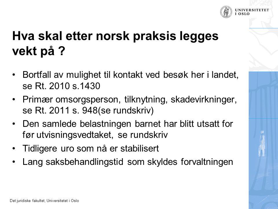 Det juridiske fakultet, Universitetet i Oslo Hva skal etter norsk praksis legges vekt på ? •Bortfall av mulighet til kontakt ved besøk her i landet, s