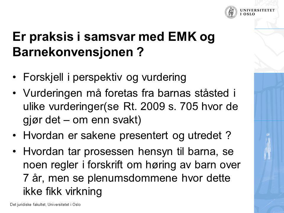 Det juridiske fakultet, Universitetet i Oslo Er praksis i samsvar med EMK og Barnekonvensjonen ? •Forskjell i perspektiv og vurdering •Vurderingen må