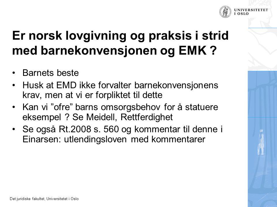 Det juridiske fakultet, Universitetet i Oslo Er norsk lovgivning og praksis i strid med barnekonvensjonen og EMK ? •Barnets beste •Husk at EMD ikke fo