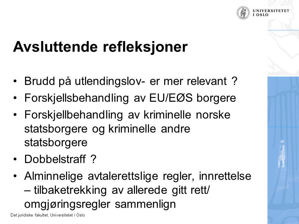 Det juridiske fakultet, Universitetet i Oslo Avsluttende refleksjoner •Brudd på utlendingslov- er mer relevant ? •Forskjellsbehandling av EU/EØS borge