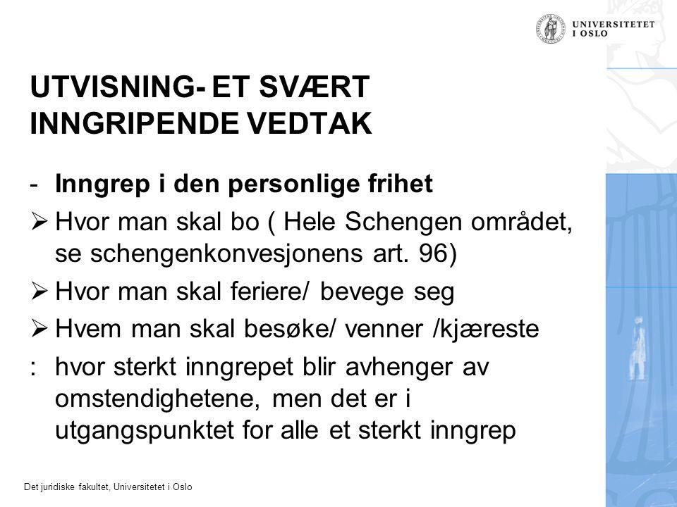 Det juridiske fakultet, Universitetet i Oslo UTVISNING- ET SVÆRT INNGRIPENDE VEDTAK -Inngrep i den personlige frihet  Hvor man skal bo ( Hele Schenge