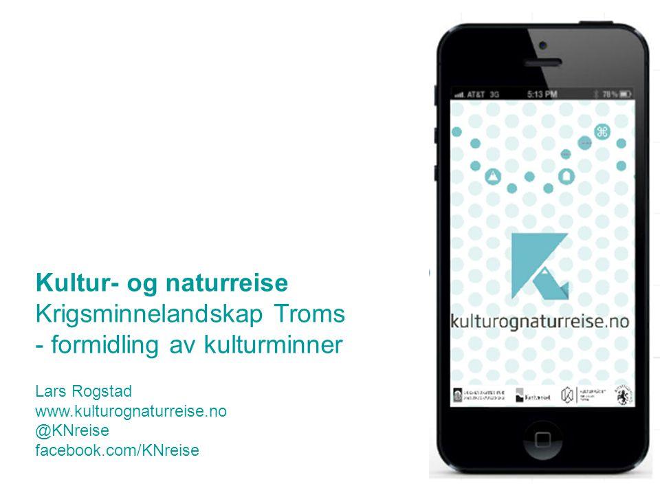 Kultur- og naturreise Krigsminnelandskap Troms - formidling av kulturminner Lars Rogstad www.kulturognaturreise.no @KNreise facebook.com/KNreise