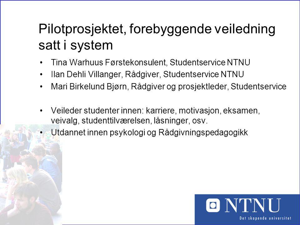 1 Pilotprosjektet, forebyggende veiledning satt i system •Tina Warhuus Førstekonsulent, Studentservice NTNU •Ilan Dehli Villanger, Rådgiver, Studentse