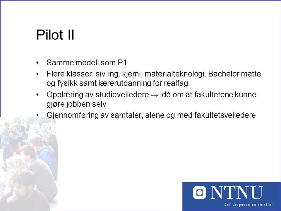 9 Pilot II •Samme modell som P1 •Flere klasser; siv.ing. kjemi, materialteknologi. Bachelor matte og fysikk samt lærerutdanning for realfag •Opplæring