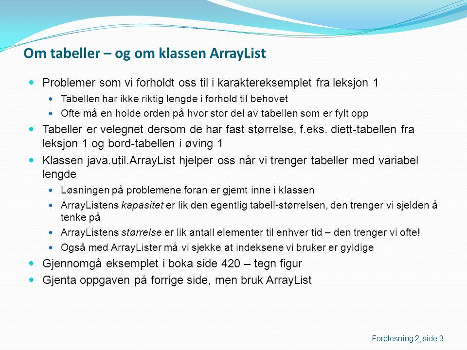 Om tabeller – og om klassen ArrayList  Problemer som vi forholdt oss til i karaktereksemplet fra leksjon 1  Tabellen har ikke riktig lengde i forhol