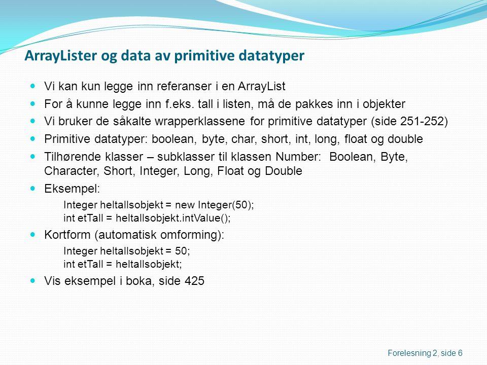 ArrayLister og data av primitive datatyper  Vi kan kun legge inn referanser i en ArrayList  For å kunne legge inn f.eks. tall i listen, må de pakkes