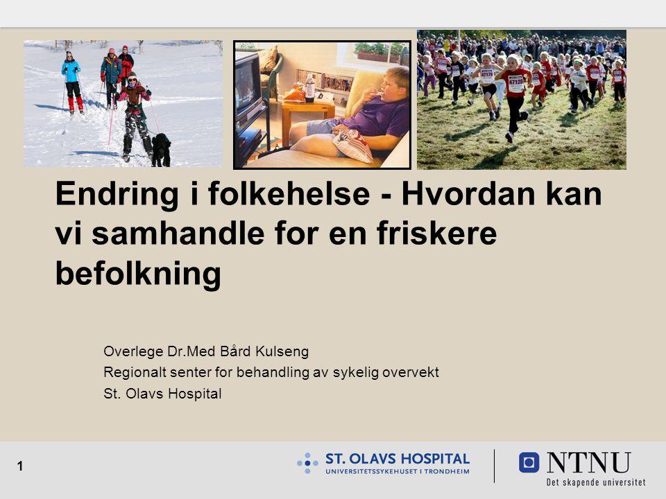 1 Endring i folkehelse - Hvordan kan vi samhandle for en friskere befolkning Overlege Dr.Med Bård Kulseng Regionalt senter for behandling av sykelig o