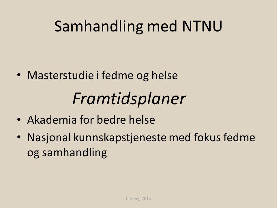 Samhandling med NTNU • Masterstudie i fedme og helse Framtidsplaner • Akademia for bedre helse • Nasjonal kunnskapstjeneste med fokus fedme og samhand