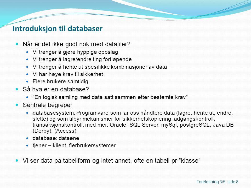 Introduksjon til databaser  Når er det ikke godt nok med datafiler?  Vi trenger å gjøre hyppige oppslag  Vi trenger å lagre/endre ting fortløpende