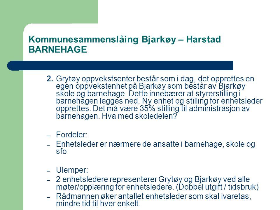 Kommunesammenslåing Bjarkøy – Harstad BARNEHAGE 2.Grytøy oppvekstsenter består som i dag, det opprettes en egen oppvekstenhet på Bjarkøy som består av Bjarkøy skole og barnehage.