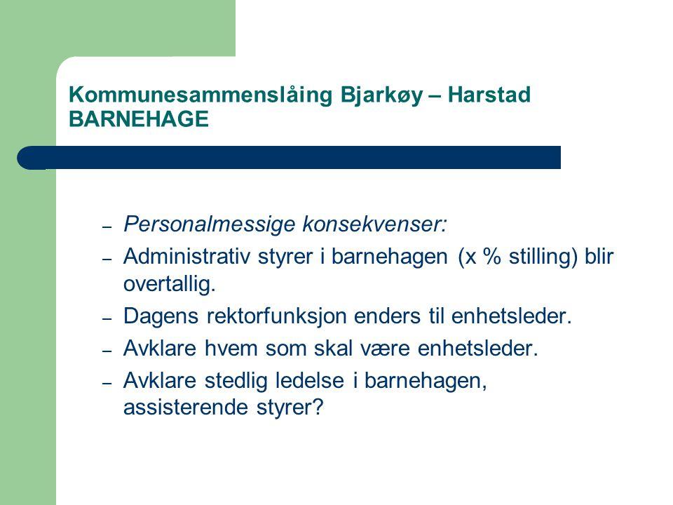 Kommunesammenslåing Bjarkøy – Harstad BARNEHAGE – Personalmessige konsekvenser: – Administrativ styrer i barnehagen (x % stilling) blir overtallig.