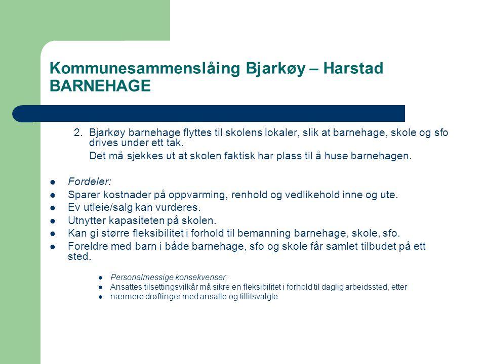 Kommunesammenslåing Bjarkøy – Harstad BARNEHAGE 2.Bjarkøy barnehage flyttes til skolens lokaler, slik at barnehage, skole og sfo drives under ett tak.