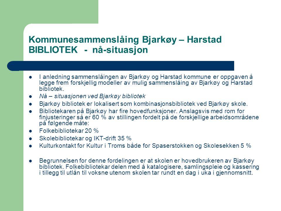 Kommunesammenslåing Bjarkøy – Harstad BIBLIOTEK - nå-situasjon  I anledning sammenslåingen av Bjarkøy og Harstad kommune er oppgaven å legge frem forskjellig modeller av mulig sammenslåing av Bjarkøy og Harstad bibliotek.