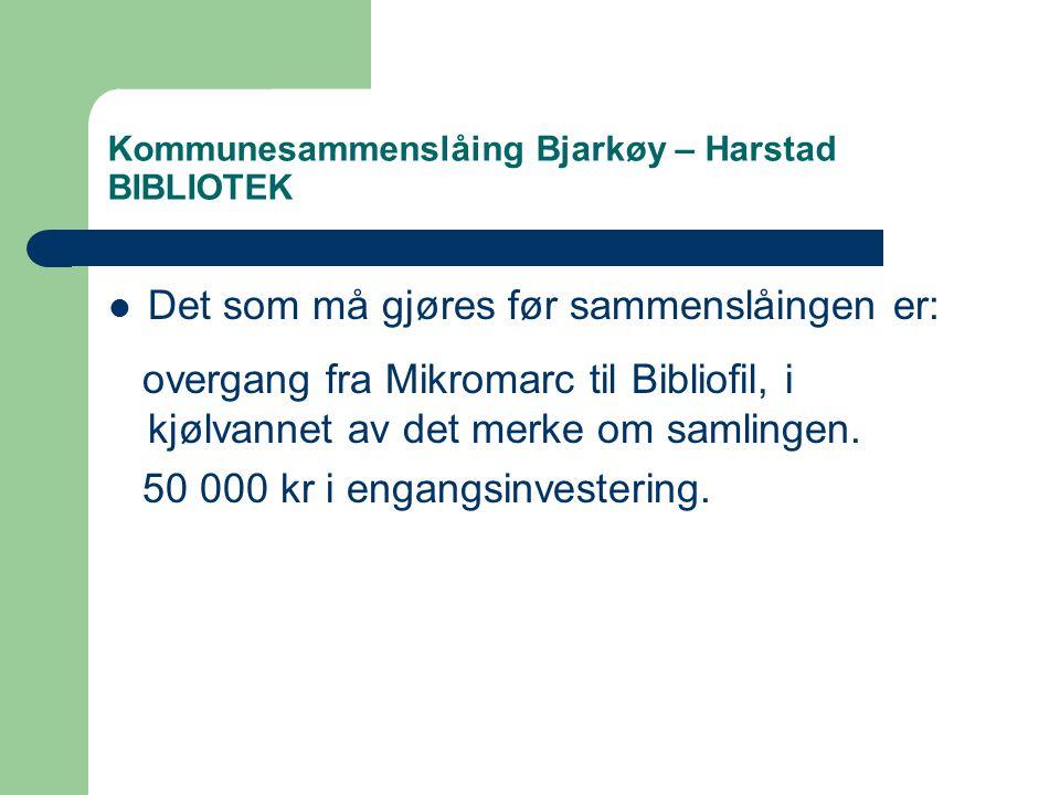 Kommunesammenslåing Bjarkøy – Harstad BIBLIOTEK  Det som må gjøres før sammenslåingen er: overgang fra Mikromarc til Bibliofil, i kjølvannet av det merke om samlingen.