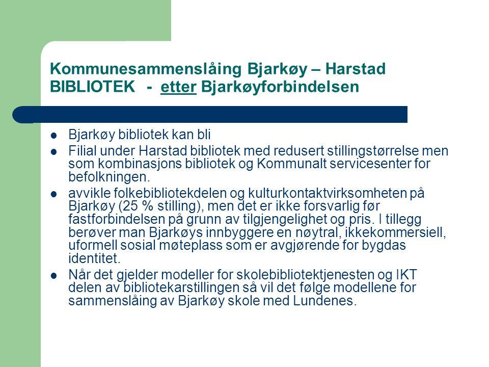 Kommunesammenslåing Bjarkøy – Harstad BIBLIOTEK - etter Bjarkøyforbindelsen  Bjarkøy bibliotek kan bli  Filial under Harstad bibliotek med redusert stillingstørrelse men som kombinasjons bibliotek og Kommunalt servicesenter for befolkningen.
