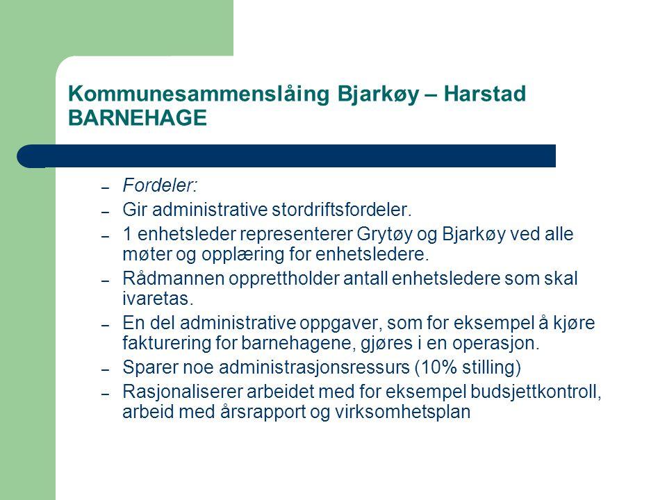 Kommunesammenslåing Bjarkøy – Harstad BARNEHAGE – Fordeler: – Gir administrative stordriftsfordeler.