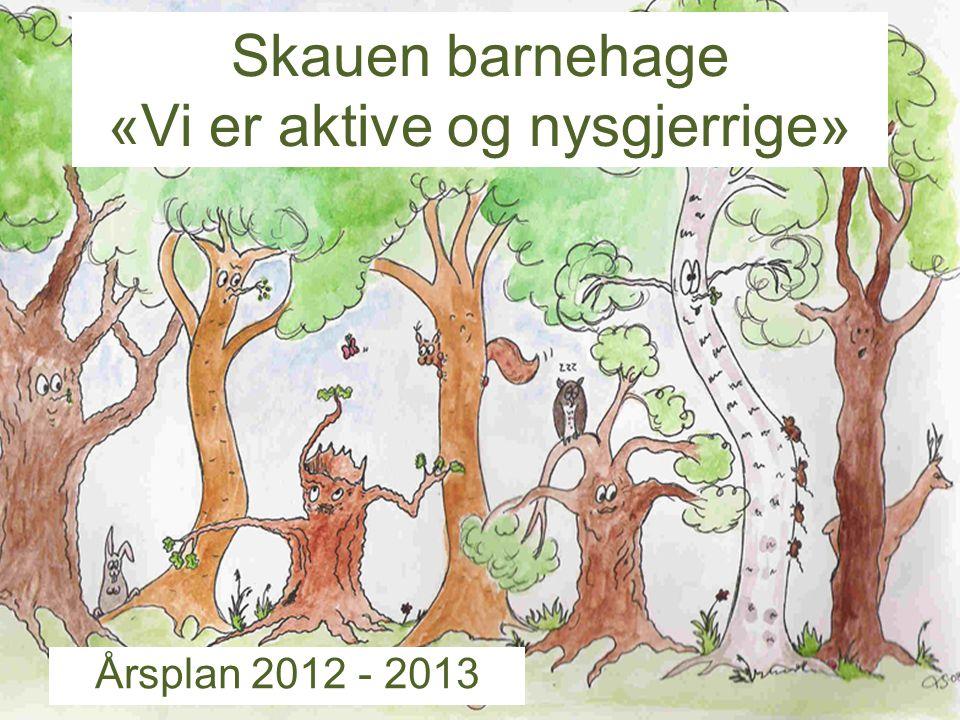 Skauen barnehage «Vi er aktive og nysgjerrige» Årsplan 2012 - 2013