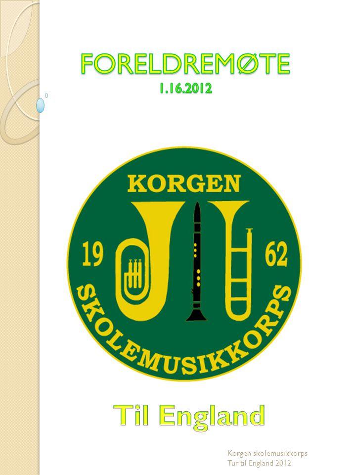 Agenda for møte  Reisen  Oppholdet  Praktiske opplysninger  Kom med tips og råd Korgen skolemusikkorps Tur til England 2012