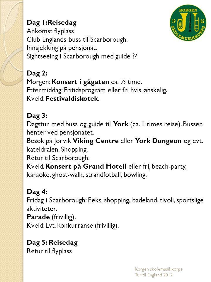 Dag 1:Reisedag Ankomst flyplass Club Englands buss til Scarborough. Innsjekking på pensjonat. Sightseeing i Scarborough med guide ?? Dag 2: Morgen: Ko