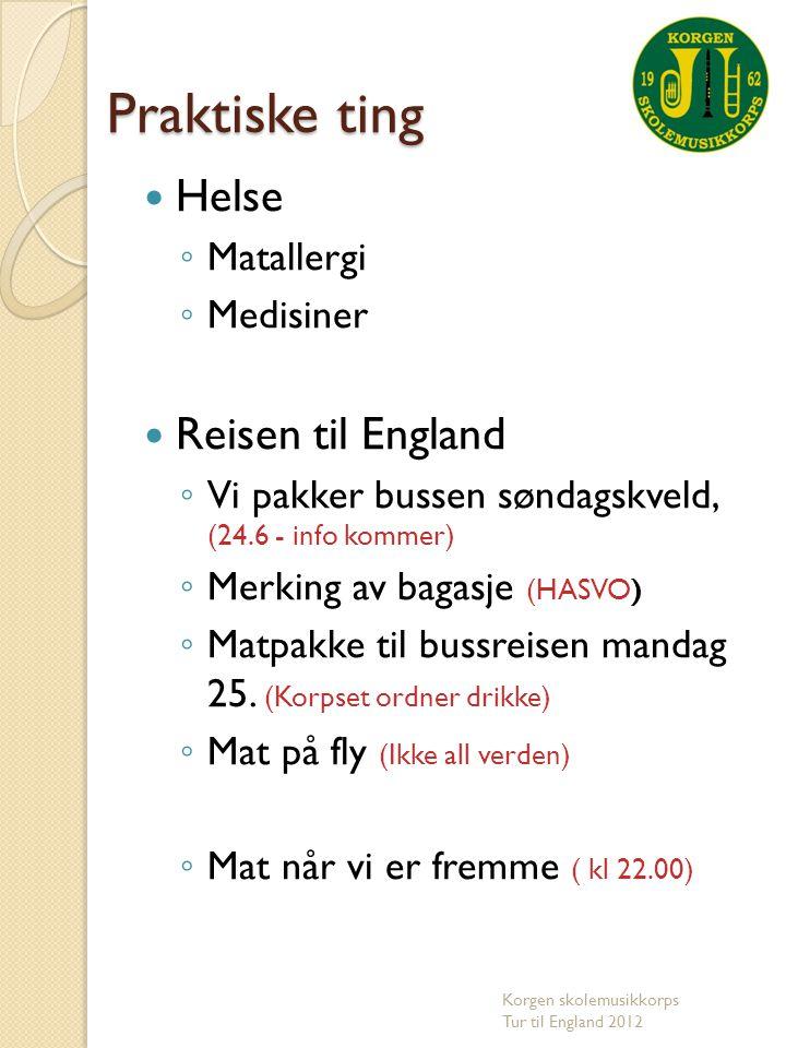Praktiske ting  Helse ◦ Matallergi ◦ Medisiner  Reisen til England ◦ Vi pakker bussen søndagskveld, (24.6 - info kommer) ◦ Merking av bagasje (HASVO