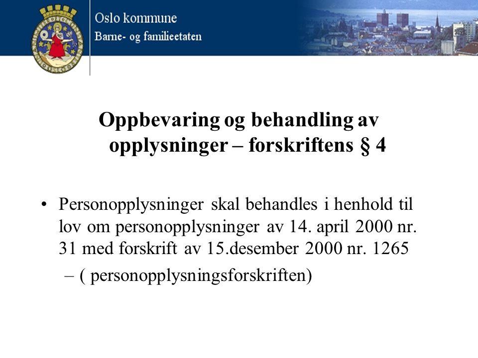 Oppbevaring og behandling av opplysninger – forskriftens § 4 •Personopplysninger skal behandles i henhold til lov om personopplysninger av 14. april 2