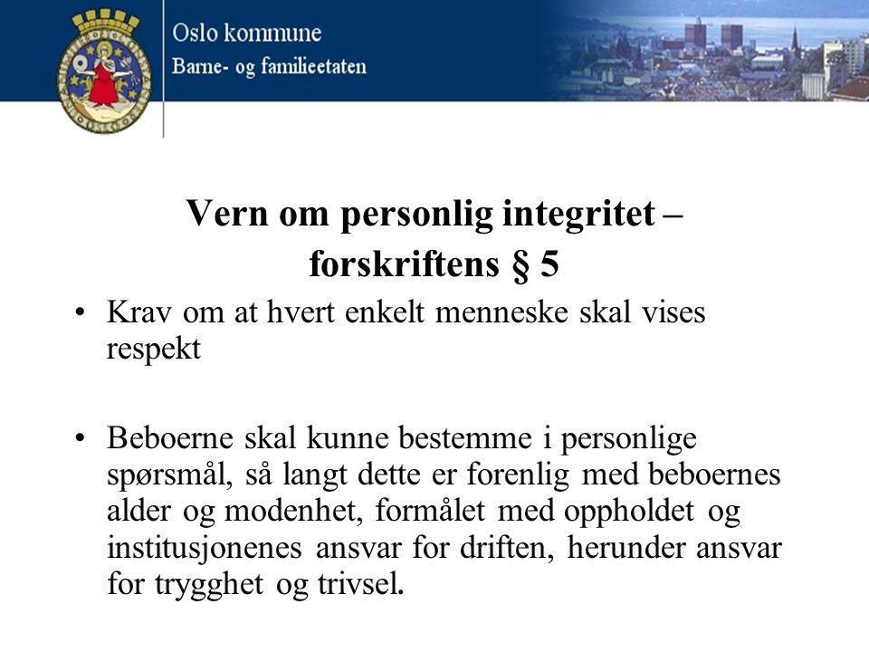 Vern om personlig integritet – forskriftens § 5 •Krav om at hvert enkelt menneske skal vises respekt •Beboerne skal kunne bestemme i personlige spørsm