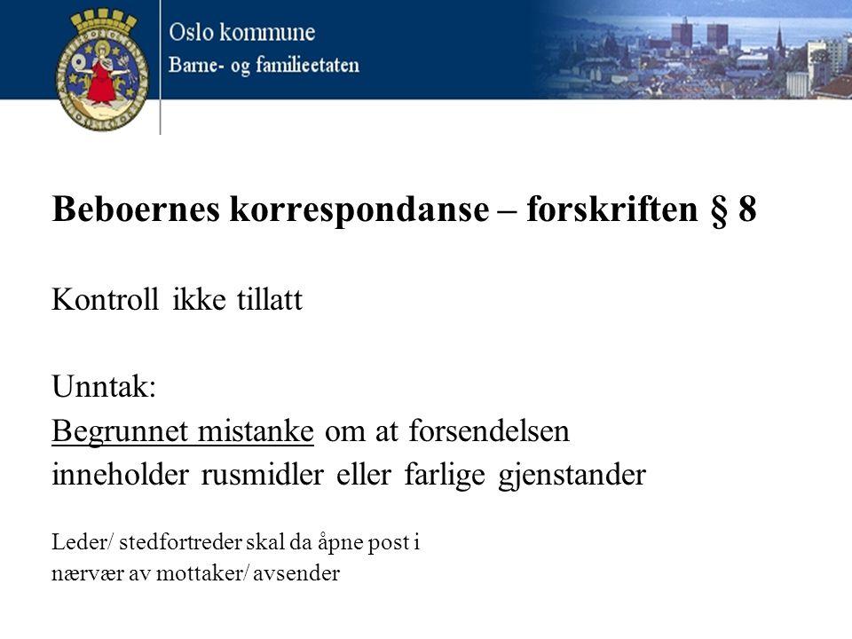 Beboernes korrespondanse – forskriften § 8 Kontroll ikke tillatt Unntak: Begrunnet mistanke om at forsendelsen inneholder rusmidler eller farlige gjen